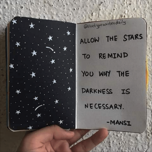 Stars, Why, and You: athetyrewriterdaily  ALLOW THE STARS  To REMIND  YoU WHY THE  PARKNESS IS  NECESSARY  MANS!