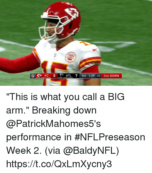"breaking down: ATL 71ST 1:29 40 2ND DOWN ""This is what you call a BIG arm.""  Breaking down @PatrickMahomes5's performance in #NFLPreseason Week 2. (via @BaldyNFL) https://t.co/QxLmXycny3"