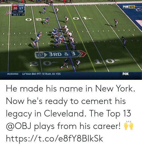 Memes, New York, and Nfl: ATL NYG  FOX NFL  4TH 10:09  3RD & 3 :06  IL  3 RD & 3  RUSHING  Le'Veon Bell PIT: 10 Rush, 64 YDS  FOX He made his name in New York.  Now he's ready to cement his legacy in Cleveland.  The Top 13 @OBJ plays from his career! 🙌 https://t.co/e8fY8BIkSk
