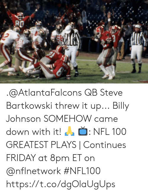Friday, Memes, and Nfl: .@AtlantaFalcons QB Steve Bartkowski threw it up...  Billy Johnson SOMEHOW came down with it! 🙏  📺: NFL 100 GREATEST PLAYS | Continues FRIDAY at 8pm ET on @nflnetwork #NFL100 https://t.co/dgOlaUgUps