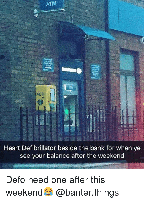 aed: ATM  AED  Heart Defibrillator beside the bank for when ye  see your balance after the weekend Defo need one after this weekend😂 @banter.things