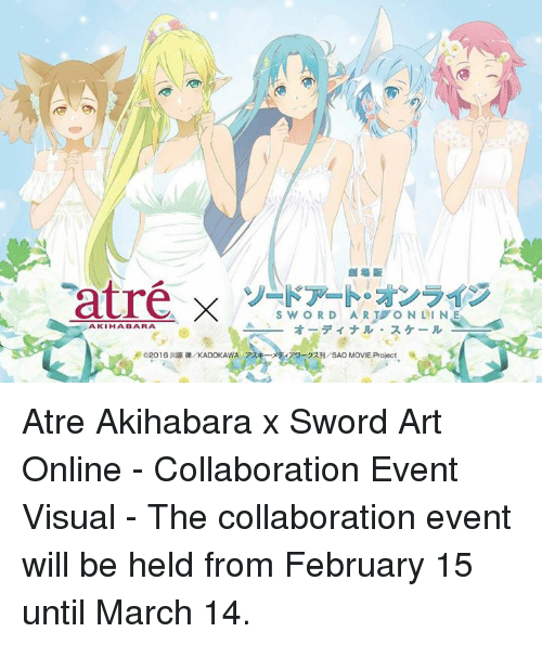 Dank, March 14, and Sword: atré X  SW OR D ART ON LINE  AKIHA BARA.  2016 R KADOKAWA 72 x rPO-22H SAO MOVIE Project Atre Akihabara x Sword Art Online - Collaboration Event Visual  - The collaboration event will be held from February 15 until March 14.