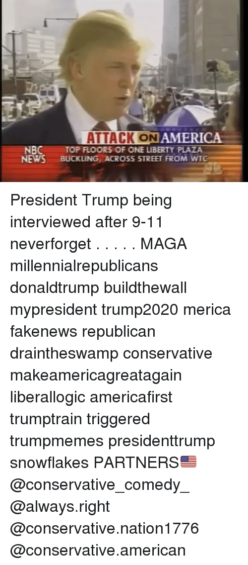 republicanism: ATTACK ON  AMERICA  NBC  NEWS BUCKLING ACROSS STREET FROM WTG  TOP FLOORS OF ONE LIBERTY PLAZA President Trump being interviewed after 9-11 neverforget . . . . . MAGA millennialrepublicans donaldtrump buildthewall mypresident trump2020 merica fakenews republican draintheswamp conservative makeamericagreatagain liberallogic americafirst trumptrain triggered trumpmemes presidenttrump snowflakes PARTNERS🇺🇸 @conservative_comedy_ @always.right @conservative.nation1776 @conservative.american