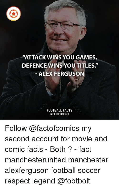 "Facts, Football, and Memes: ""ATTACK WINS YOU GAMES,  DEFENCE WINSYou TITLES  ALEX FERGUSON  FOOTBALL FACTS Follow @factofcomics my second account for movie and comic facts - Both ? - fact manchesterunited manchester alexferguson football soccer respect legend @footbolt"