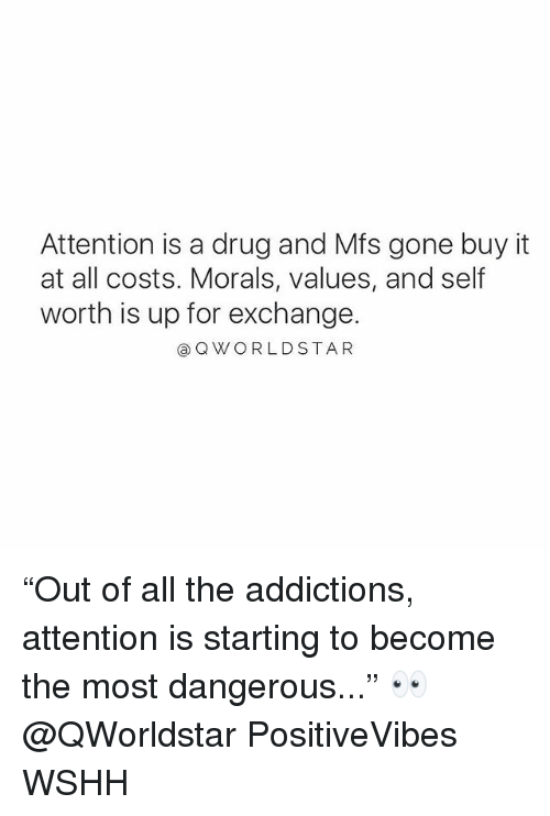 "Memes, Wshh, and Drug: Attention is a drug and Mfs gone buy it  at all costs. Morals, values, and self  worth is up for exchange.  @QWORLDSTAR ""Out of all the addictions, attention is starting to become the most dangerous..."" 👀 @QWorldstar PositiveVibes WSHH"