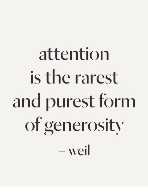 Rarest: attention  is the rarest  and purest form  of generosit
