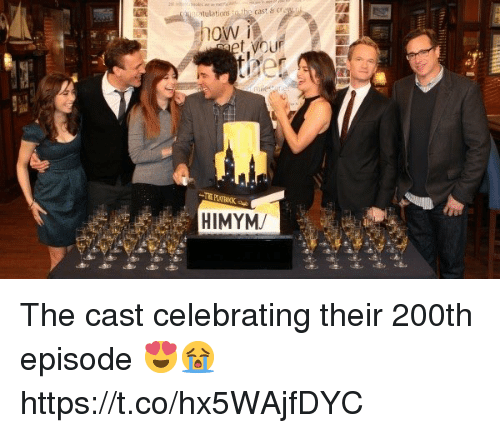 Memes, 🤖, and Himym: atulations to the cast & cr  HIMYM/ The cast celebrating their 200th episode 😍😭 https://t.co/hx5WAjfDYC