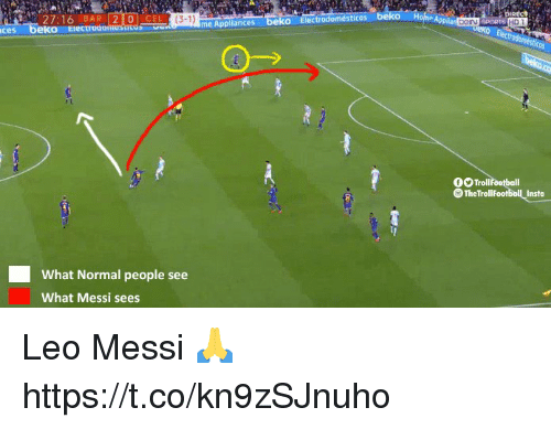 leo messi: AU  27:16 BAR 20 CEL  (3-1)  oS  me Appliances  HD  ces beko Eiectroo  OO Trollfootball  S TheTrollfootball Insta  What Normal people see  What Messi sees Leo Messi 🙏 https://t.co/kn9zSJnuho