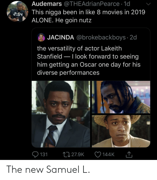 Getting: Audemars @THEAdrianPearce · 1d  This nigga been in like 8 movies in 2019  ALONE. He goin nutz  2:54  JACINDA @brokebackboys · 2d  the versatility of actor Lakeith  Stanfield –Ilook forward to seeing  him getting an Oscar one day for his  diverse performances  Q 131  27 27.9K  144K  SSDEDT The new Samuel L.
