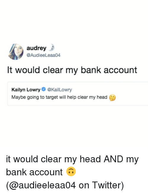 Head, Memes, and Target: audrey  @AudieeLeaa04  It would clear my bank account  Kailyn Lowry@KailLowry  Maybe going to target will help clear my head it would clear my head AND my bank account 🙃 (@audieeleaa04 on Twitter)