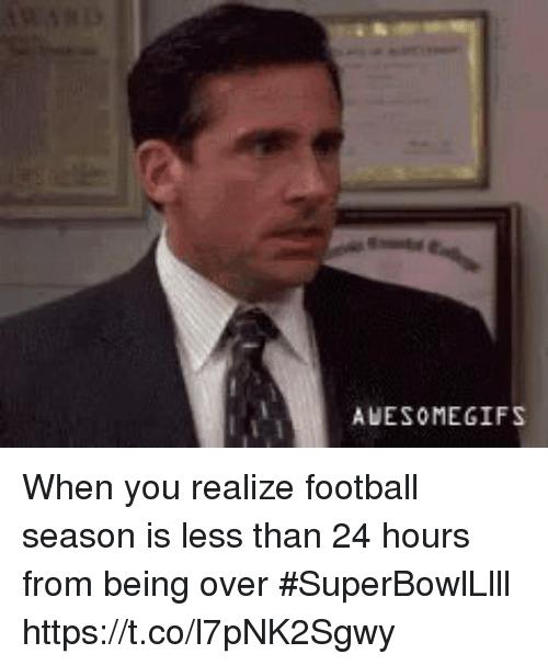 Football, Sports, and You: AUESOMEGIFS When you realize football season is less than 24 hours from being over #SuperBowlLlll https://t.co/l7pNK2Sgwy