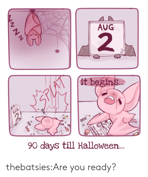 are you ready: AUG  2  it begin  s…  90 days till Halloween... thebatsies:Are you ready?