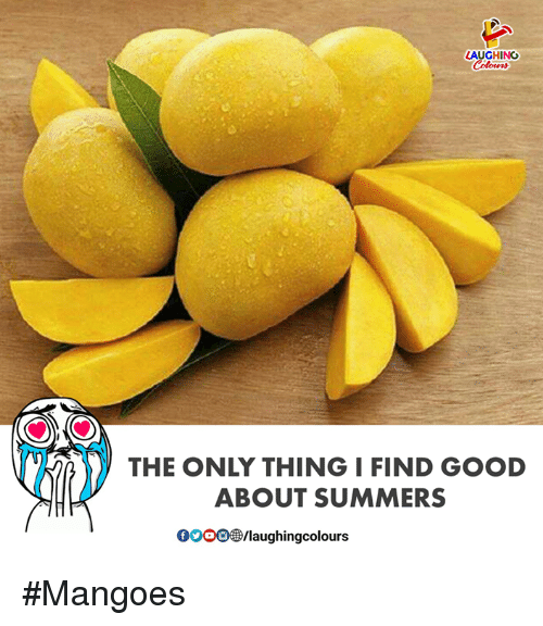 Good, Indianpeoplefacebook, and Thing: AUGHING  Colours  THE ONLY THING I FIND GOOD  ABOUT SUMMERS  00008B/laughingcolours #Mangoes
