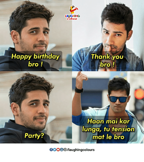 Birthday, Gooo, and Party: AUGHING  Happy birthday  ro  Thank you  bro!  Haan mai kar  lunga, tu tension  mat le bro  Party?  2  GOOO/laughingcolours