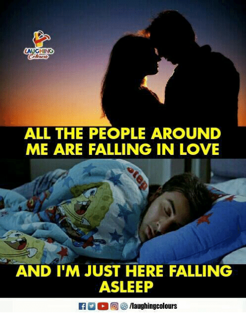 Love, Indianpeoplefacebook, and All The: AUGHINO  ALL THE PEOPLE AROUND  ME ARE FALLING IN LOVE  AND I'M JUST HERE FALLING  ASLEEP  0回囲/laughingcolours