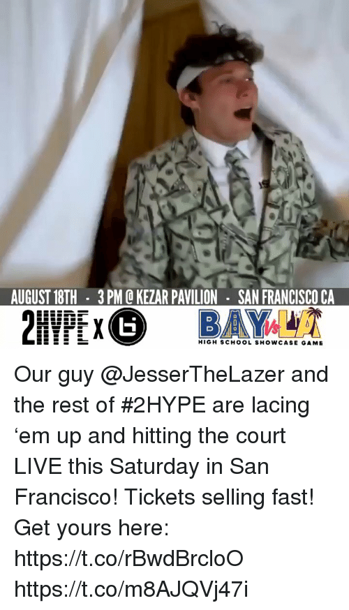 Memes, Live, and San Francisco: AUGUST 18TH  3PM Q KEZAR PAVILION SAN FRANCISCO CA  HIGH SCHO0L SHOWCASE GAMIE Our guy @JesserTheLazer and the rest of #2HYPE are lacing 'em up and hitting the court LIVE this Saturday in San Francisco!   Tickets selling fast! Get yours here: https://t.co/rBwdBrcloO https://t.co/m8AJQVj47i