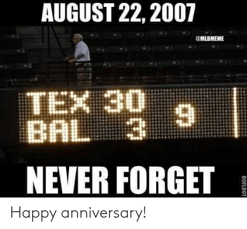 MLB: AUGUST 22, 2007  @MLBMEME  TEX 30  BAL 3  NEVER FORGETB Happy anniversary!