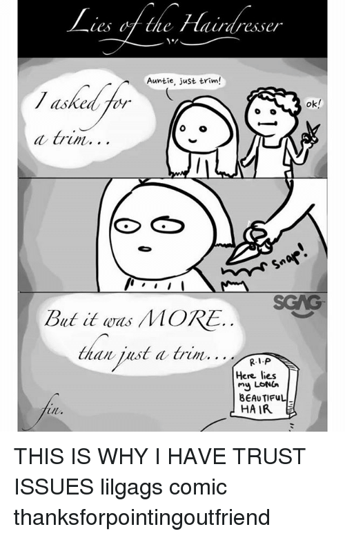 comical: Auntie, just trim!  dsked for  ok  a trim...  SGAG  But it was MORE.  RI P  Here lies  my LoNh  BEAUTIFulL  ul, . THIS IS WHY I HAVE TRUST ISSUES lilgags comic thanksforpointingoutfriend