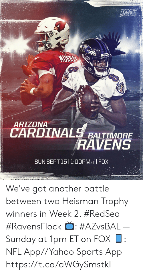 Arizona Cardinals, Baltimore Ravens, and Memes: AURRA  RAVENS  Bt  ARIZONA  CARDINALS BALTIMORE  RAVENS  SUN SEPT 15 |1:00PMET FOX We've got another battle between two Heisman Trophy winners in Week 2. #RedSea #RavensFlock  📺: #AZvsBAL — Sunday at 1pm ET on FOX 📱: NFL App//Yahoo Sports App https://t.co/aWGySmstkF
