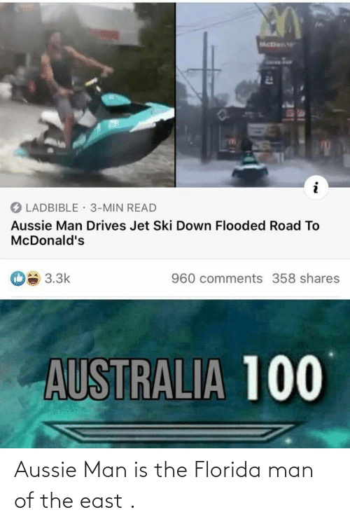 east: Aussie Man is the Florida man of the east .