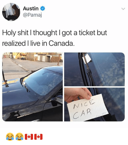 Funny, Shit, and Canada: Austin  @Pamaj  Holy shit I thought I got a ticket but  realized I live in Canada.  VICE 😂😂🇨🇦🇨🇦