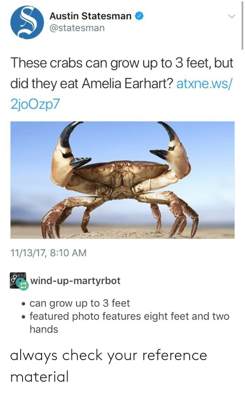 Austin, Feet, and Amelia Earhart: Austin Statesman  @statesman  These crabs can grow up to 3 feet, but  did they eat Amelia Earhart? atxne.ws/  2joOzp7  11/13/17, 8:10 AM  wind-up-martyrbot  can grow up to 3 feet  featured photo features eight feet and two  hands always check your reference material