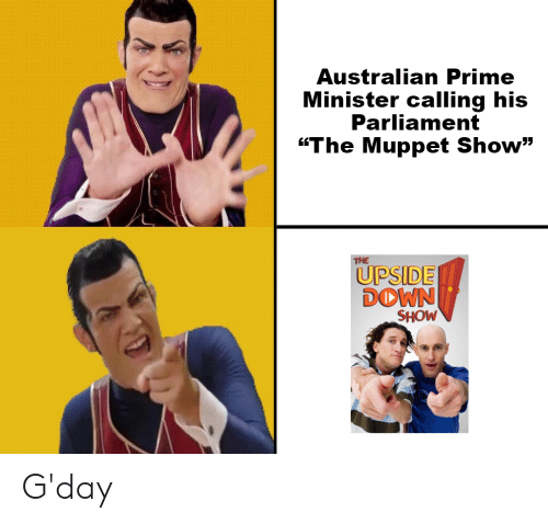 """Australian, Muppet, and Down: Australian Prime  Minister calling his  Parliament  """"The Muppet Show""""  THE  UPSIDE  DOWN  SHOW G'day"""