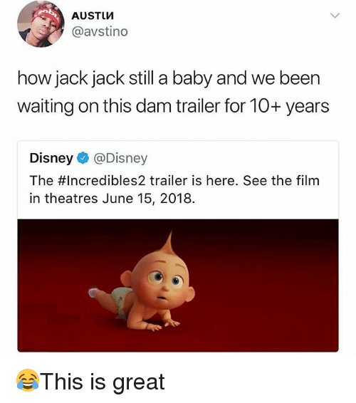 Disney, Memes, and Film: AUSTUM  @avstino  how jack jack still a baby and we been  waiting on this dam trailer for 10+ years  Disney @Disney  The  in theatres June 15, 2018.  #incredibles2 trailer is here. See the film 😂This is great