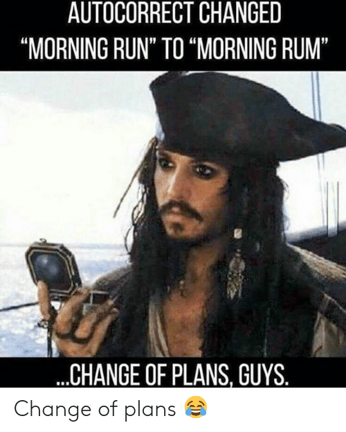 "Autocorrect, Run, and Change: AUTOCORRECT CHANGED  ""MORNING RUN"" TO ""MORNING RUM""  ...CHANGE OF PLANS, GUYS. Change of plans 😂"