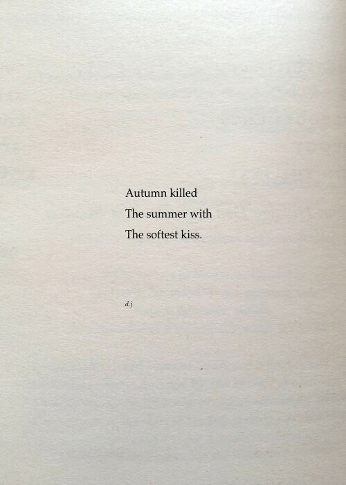 Summer, Kiss, and Autumn: Autumn killed  The summer with  The softest kiss.  di