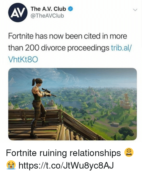 Bailey Jay, Club, and Relationships: AV  The A.V. Club  @TheAVClub  Fortnite has now been cited in more  than 200 divorce proceedings trib.al/  VhtKt80 Fortnite ruining relationships 😩😭 https://t.co/JtWu8yc8AJ