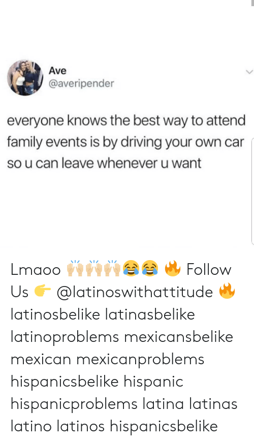 Driving, Family, and Latinos: Ave  @averipender  everyone knows the best way to attend  family events is by driving your own car  so u can leave whenever u want Lmaoo 🙌🏼🙌🏼🙌🏼😂😂 🔥 Follow Us 👉 @latinoswithattitude 🔥 latinosbelike latinasbelike latinoproblems mexicansbelike mexican mexicanproblems hispanicsbelike hispanic hispanicproblems latina latinas latino latinos hispanicsbelike