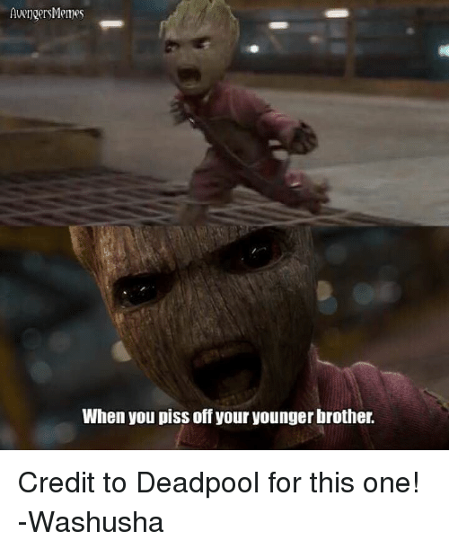 Avengers Meme: Avenger Memes  When you piss off your younger brother, Credit to Deadpool for this one!  -Washusha