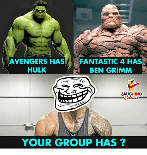 Hulk, Avengers, and Indianpeoplefacebook: AVENGERS HAS  HULK  FANTASTIC 4 HAS  BEN GRIMM  LAUGHING  YOUR GROUP HAS ?