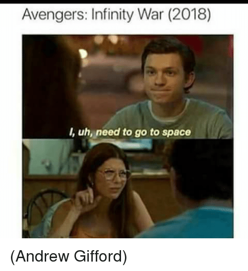 Memes, Avengers, and Infinity: Avengers: Infinity War (2018)  I, uh, need to go to space (Andrew Gifford)