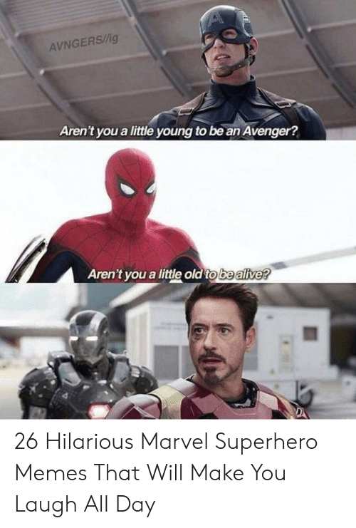 Alive, Memes, and Superhero: AVNGERS/g  Aren't you a little young to be an Avenger?  Aren't you a little old to be alive? 26 Hilarious Marvel Superhero Memes That Will Make You Laugh All Day