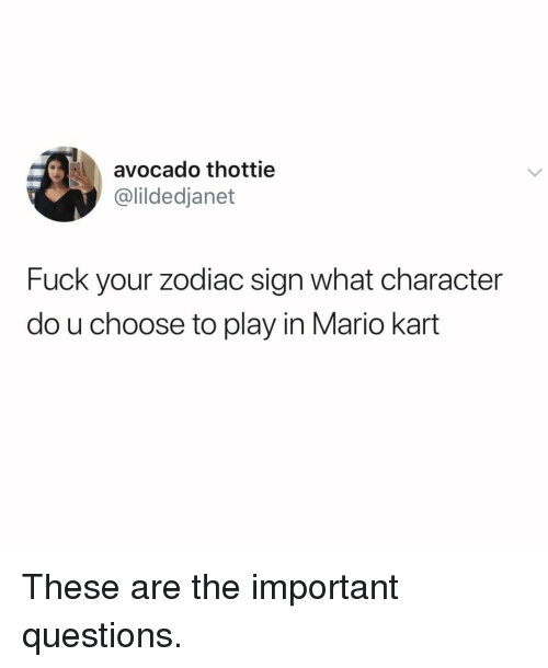 Mario Kart, Mario, and Avocado: avocado thottie  @lildedjanet  Fuck your zodiac sign what character  do u choose to play in Mario kart These are the important questions.