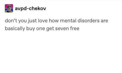 Love, Free, and How: avpd-chekov  don't you just love how mental disorders are  basically buy one get seven free
