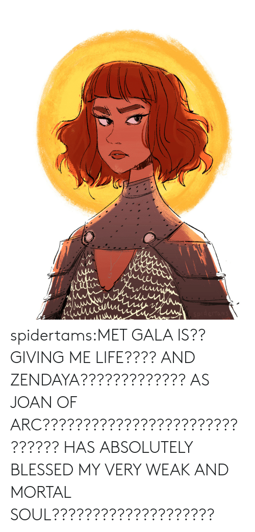 Blessed, Life, and Target: Aw spidertams:MET GALA IS?? GIVING ME LIFE???? AND ZENDAYA????????????? AS JOAN OF ARC?????????????????????????????? HAS ABSOLUTELY BLESSED MY VERY WEAK AND MORTAL SOUL????????????????????