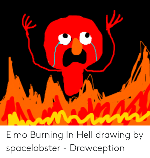 Awamnns Elmo Burning In Hell Drawing By Spacelobster