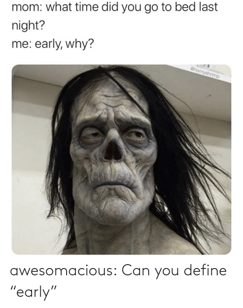 "can: awesomacious:  Can you define ""early"""