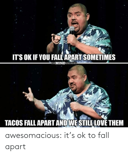 OK: awesomacious:  it's ok to fall apart