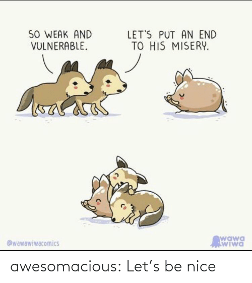 let's: awesomacious:  Let's be nice