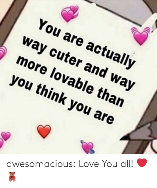 love you: awesomacious:  Love You all! ❤️🧸