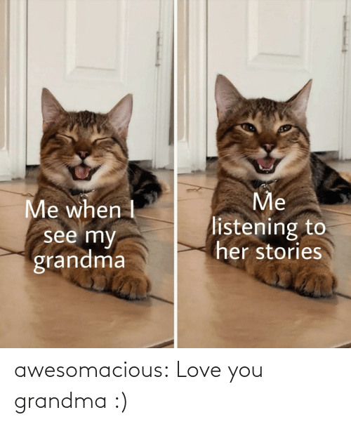 Grandma: awesomacious:  Love you grandma :)