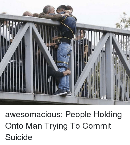Tumblr, Blog, and Http: awesomacious:  People Holding Onto Man Trying To Commit Suicide