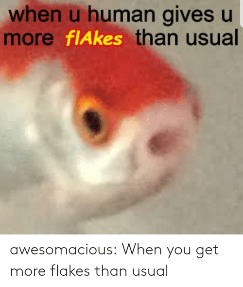 You Get: awesomacious:  When you get more flakes than usual