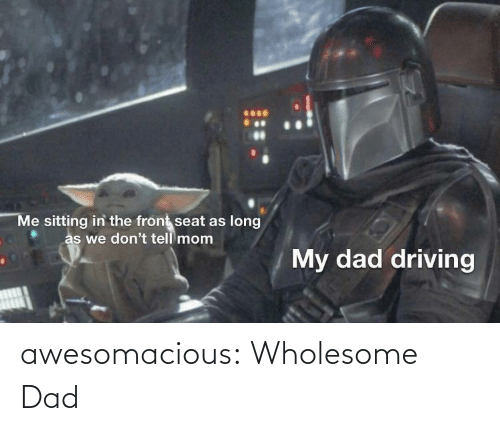 tumblr: awesomacious:  Wholesome Dad