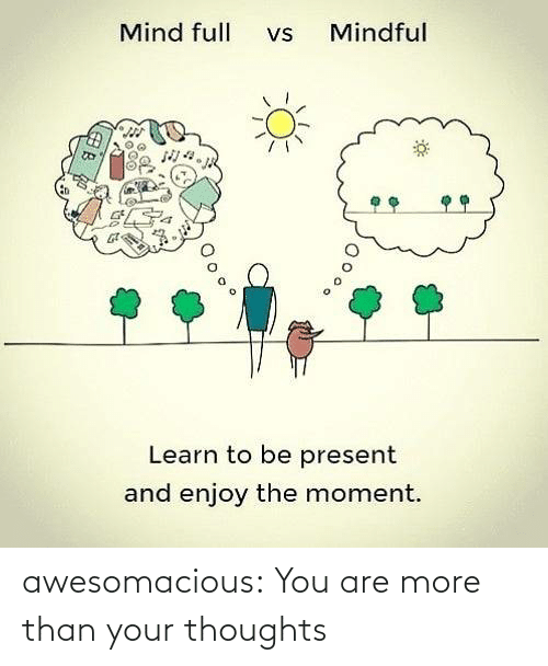 thoughts: awesomacious:  You are more than your thoughts