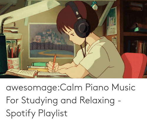 calm: awesomage:Calm Piano Music For Studying and Relaxing - Spotify Playlist